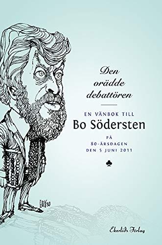 9789170921759: Den orädde debatören : en vänbok till Bo Södersten på 80-årsdagen den 5 jun