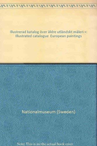 Illustrerad katalog o?ver a?ldre utla?ndskt ma?leri =: Illustrated catalogue, European paintings (...