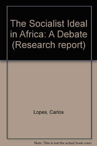 The socialist ideal in Africa: A debate (Research report): Lopes, Carlos