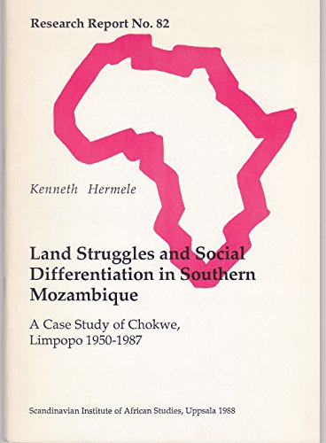 Land Struggles and Social Differentiation in Southern Mozambique: A Case Study of Chokwe, Limpopo, ...