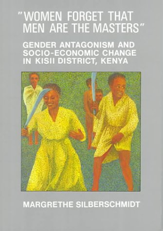 Women Forget That Men Are the Masters: Gender Antagonism and Socio-Economic Change in Kisii ...