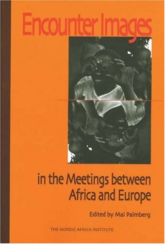 Encounter Images in the Meetings between Africa and Europe.: Palmberg, Mai (ed.)