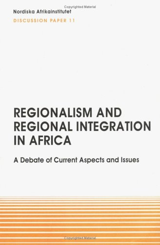 9789171064844: Regionalism and Regional Integration in Africa. A Debate of Current Aspects and Issues: Discussion Paper No. 11 (NAI Discussion Papers)