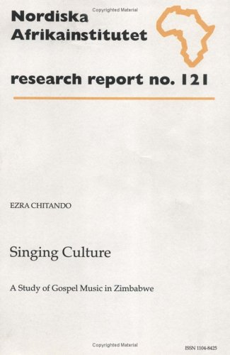 9789171064943: Singing Culture: A Study of Gospel Music in Zimbabwe, Research Report 121 (NAI Research Reports)