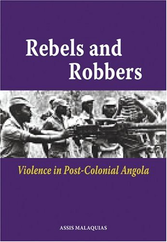 9789171065803: Rebels and Robbers: Violence in Post-Colonial Angola