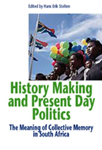 History Making And Present Day Politics: The Making of Collective Memory in South Africa