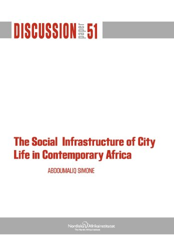 The Social Infrastructure of City Life in Contemporary Africa: Abdoumaliq Simone