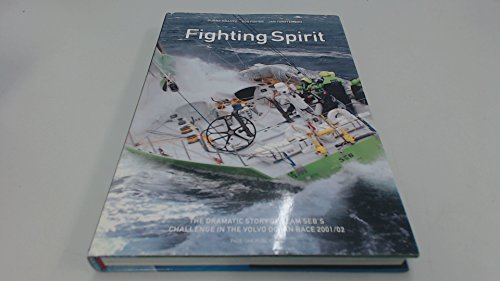 FIGHTING SPIRIT THE DRAMATIC STORY OF TEAM SEB'S CHALLENGE IN THE VOLVO OCEAN RACE 2001/...