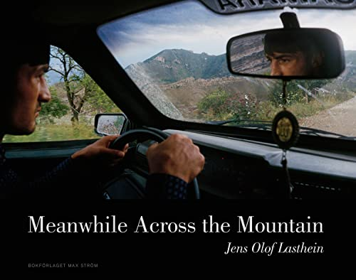 Meanwhile Across the Mountain: Pictures from the: Jens Olof Lasthein