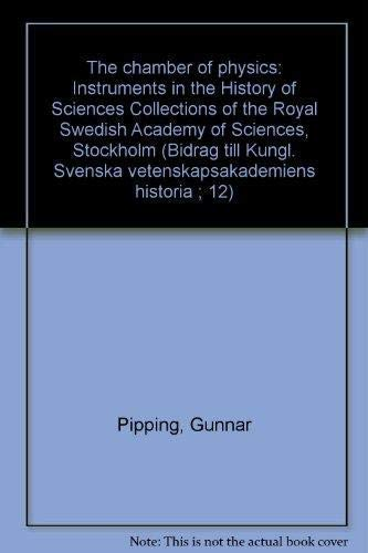 The Chamber of Physics: Instruments in the History of Sciences Collections of the Royal Swedish A...