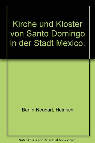 Kirche Und Kloster Von Santo Domingo in: Berlin-Neubart, Heinrich