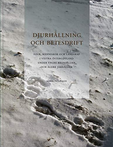9789172094147: Djurhallning Och Betesdrift: Djur, Manniskor Och Landskap I Vastra Ostergotland Under Yngre Bronsalder Och Alder Jarnalder