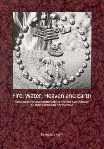 9789172094505: Fire, Water, Heaven and Earth: Ritual Practice and Cosmology in Ancient Scandinavia - An Indo-European Perspective