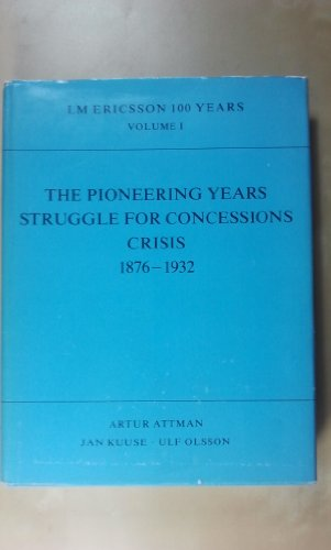 L M Ericsson 100 Years, 1876-1976. Three Volumes. The Pioneering Years Struggle for Concessions ...