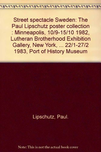 STREET SPECTACLE SWEDEN: THE PAUL LIPSHCUTZ POSTER: Lipschutz, Paul.