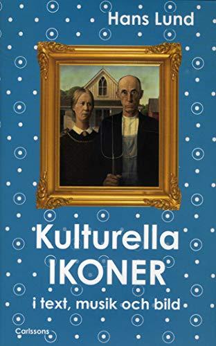 Kulturella ikoner I text, musik och bild.: Lund, Hans.