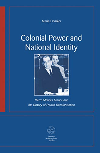 9789173350105: Colonial Power and National Identity: Pierre Mendès France and the History of French Decolonization
