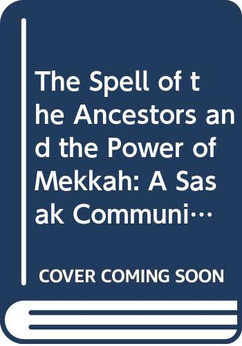 9789173460941: The Spell of the Ancestors and the Power of Mekkah: A Sasak Community on Lombok (Gothenburg studies in social anthropology)