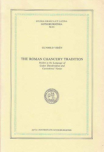9789173461535: The Roman Chancery Tradition: Studies in the Language of Codex Theodosianus and Cassiodorus' Variae