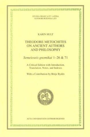9789173464345: Theodore Metochites on Ancient Authors & Philosophy: Semeioseis Gnomikai 1-26 & 71 (Studia Graeca Et Latina Gothoburgensia, 65) (Greek Edition)