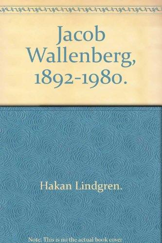 Jacob Wallenberg, 1892-1980.: Hakan Lindgren.