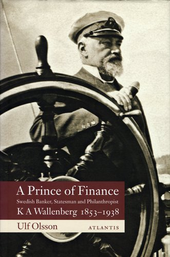 9789173532167: A Prince Of Finance - K A Wallenberg 1853-1938 - Swedish Banker, Statesman and Philanthropist By Ulf Olsson