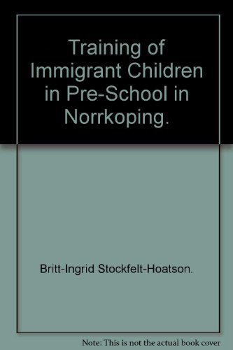 Training of Immigrant Children in Pre-School in Norrkoping.: Britt-Ingrid Stockfelt-Hoatson.