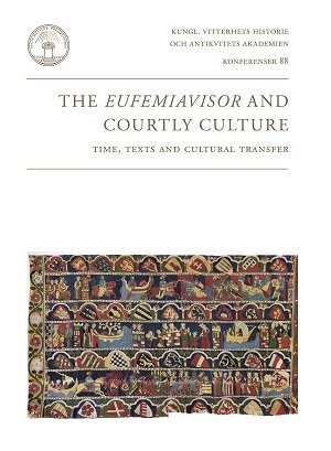 The Eufemiavisor and Courtly Culture. Time, Texts: Olle Ferm, Ingela