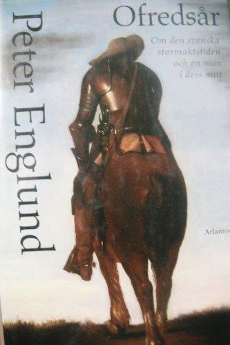 Ofredsar: Om den svenska stormaktstiden och en man i dess mitt (Swedish Edition): Peter Englund