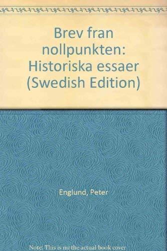 Brev fra?n nollpunkten: Historiska essa?er (Swedish Edition): Englund, Peter