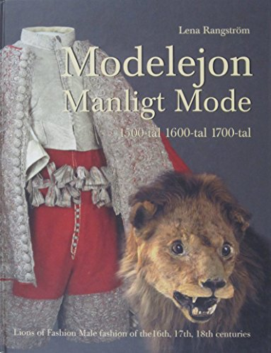 Lions of Fashion: Male Fashion in the c16th, c17th and c18th (Swedish and English Edition): ...