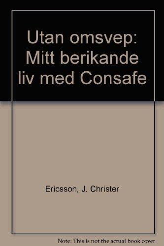Utan Omsvep: Mitt Berikande Liv Med Consafe: Ericsson, J. Christer;Bergquist, Sven