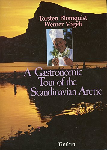 Gastronomic Tour of the Scandinavian Arctic.: BLOMQUIST, Torsten and VOGELI, Werner.
