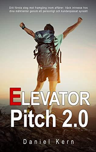 9789175690070: Elevator Pitch 2.0: Ditt första steg mot framgång inom affärer: Väck intresse hos dina målklienter genom ett personligt och kundanpassat synsätt