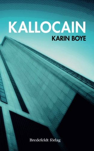 Kallocain: Roman Fran 2000-Talet: Boye, Karin