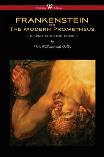 9789176370698: FRANKENSTEIN or The Modern Prometheus (Uncensored 1818 Edition - Wisehouse Classics)
