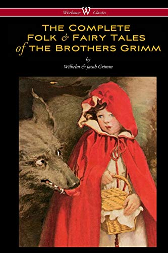9789176372364: The Complete Folk & Fairy Tales of the Brothers Grimm (Wisehouse Classics - The Complete and Authoritative Edition)