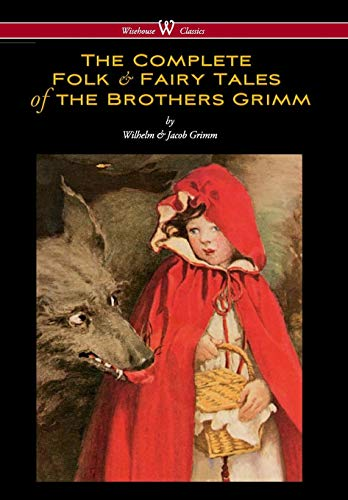 9789176374559: Complete Folk & Fairy Tales of the Brothers Grimm (Wisehouse Classics - The Complete and Authoritative Edition)