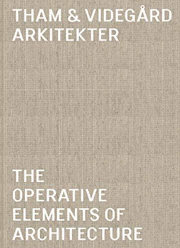 9789178434282: Tham & Videgard Arkitekter - The Operative Elements Of Architecture