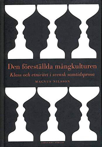 9789178447930: Den föreställda mångkulturen : klass och etnicitet i svensk samtidsprosa