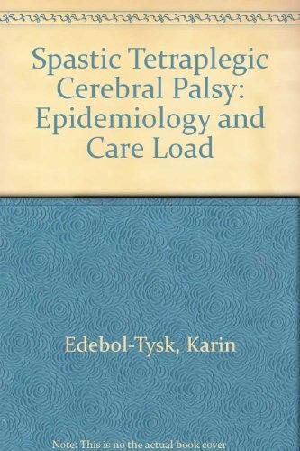 Spastic Tetraplegic Cerebral Palsy: Epidemiology and Care Load: Edebol-Tysk, Karin