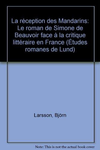 9789179660369: La réception des Mandarins: Le roman de Simone de Beauvoir face à la critique littéraire en France (Etudes romanes de Lund) (French Edition)
