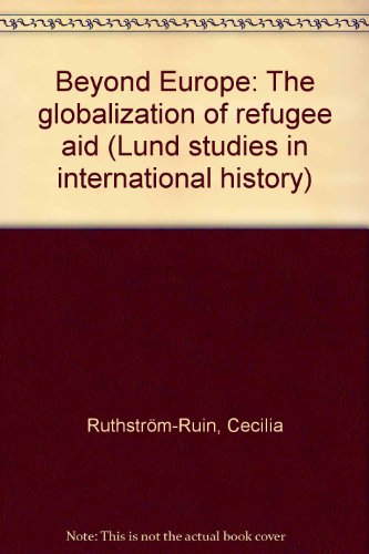 9789179662431: Beyond Europe: The globalization of refugee aid (Lund studies in international history)