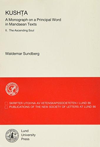 9789179662929: Kush?a: A Monograph on a Principal Word in Mandaean Texts 2, the Ascending Soul (Skrifter Utgivna Av Vetenskapssocieteten I Lund)