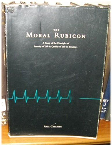 9789179665210: Moral Rubicon: Study of the Principles of Sanctity of Life and Quality of Life in Bioethics (Lund Studies in Ethics & Theology)