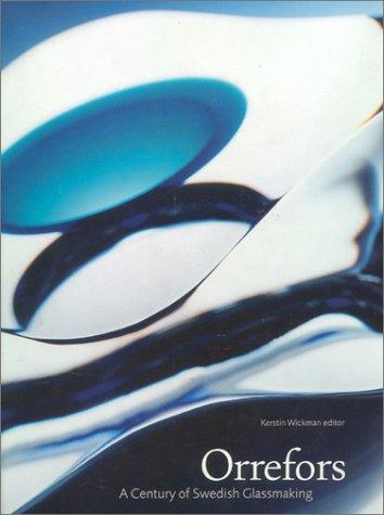 Orrefors: A Century Of Swedish Glassmaking: Wickman, Kerstin (ed)