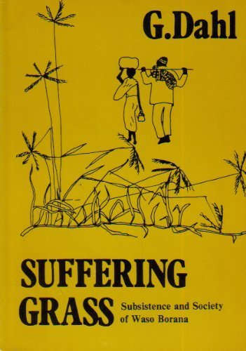 Suffering grass: Subsistence and society of Waso Borana (Stockholm studies in social anthropology):...