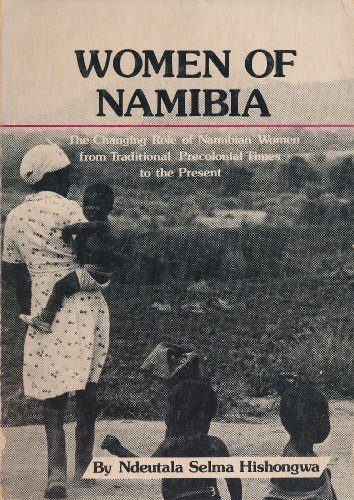 Women of Namibia: The changing role of Namibian women from traditional precolonial times to the ...