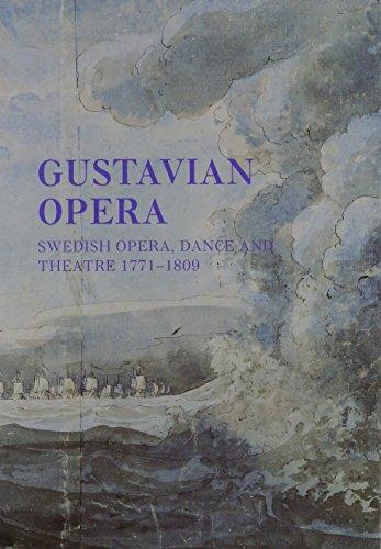 Gustavian Opera: An Interdisciplinary Reader in Swedish Opera, Dance, and Theatre, 1771-1809: ...