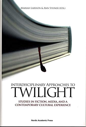 9789185509638: Interdisciplinary Approaches to Twilight: Studies in Fiction, Media and a Contemporary Cultural Experience